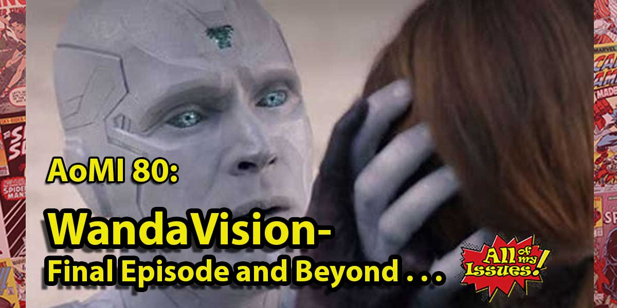 AoMI 80 - WandaVision Final Episode